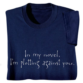 """In my novel, I'm plotting against you"" shirt"